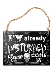 I'm Already Disturbed Sign