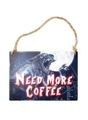NEED MORE COFFEE metal sign